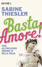 Basta, Amore! - Vom alltäglichen Irrsinn in Bella Italia