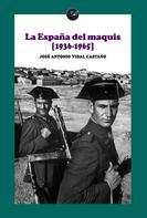José Antonio Vidal Castaño: La España del maquis (1936-1965)