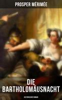 Prosper Mérimée: Die Bartholomäusnacht: Historischer Roman