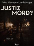 Artur Hermann Landsberger: Justizmord?