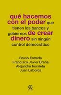 Bruno Estrada: Qué hacemos con el poder de crear dinero