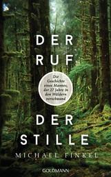Der Ruf der Stille - Die Geschichte eines Mannes, der 27 Jahre in den Wäldern verschwand