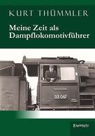 Kurt Thümmler: Meine Zeit als Dampflokomotivführer ★★