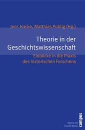 Theorie in der Geschichtswissenschaft - Einblicke in die Praxis des historischen Forschens