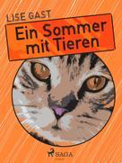 Lise Gast: Ein Sommer mit Tieren