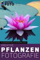 Alexander Dacos: Kreative Pflanzenfotografie