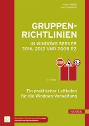 Gruppenrichtlinien in Windows Server 2016, 2012 und 2008 R2 - Ein praktischer Leitfaden für die Windows-Verwaltung