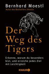 Der Weg des Tigers - Erkenne, warum du besonders bist, und erreiche jedes Ziel mit Leichtigkeit