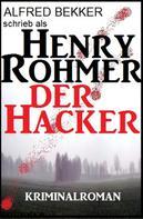Alfred Bekker: Henry Rohmer - Der Hacker: Kriminalroman ★★★