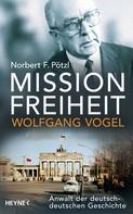 Norbert F. Pötzl: Mission Freiheit – Wolfgang Vogel