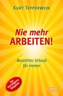 Kurt Tepperwein: Nie mehr arbeiten! ★★★★