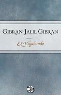 Jalil Gibran: El vagabundo