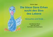 Die blaue Gans Erhan sucht den Sinn des Lebens - Versuche und finde ...