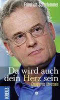 Friedrich Schorlemmer: Da wird auch dein Herz sein