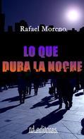 Rafael Moreno: Lo que dura la noche