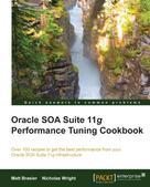 Matthew Brasier: Oracle SOA Suite 11g Performance Tuning Cookbook