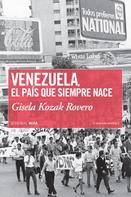 Gisela Kozak: Venezuela, el país que siempre nace