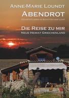 Anne-Marie Loundt: Abendrot (2) Die Reise zu mir: Neue Heimat Griechenland ★★★★★