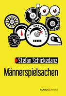 Stefan Schickedanz: Männerspielsachen
