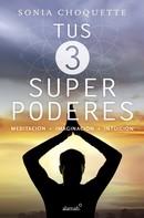Sonia Choquette: Tus 3 superpoderes