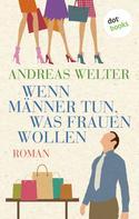 Andreas Welter: Wenn Männer tun, was Frauen wollen