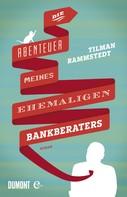 Tilman Rammstedt: Die Abenteuer meines ehemaligen Bankberaters ★