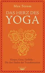 Das Herz des Yoga - Körper, Geist, Gefühle - Die drei Säulen der Transformation