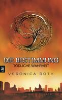 Veronica Roth: Die Bestimmung - Tödliche Wahrheit ★★★★★