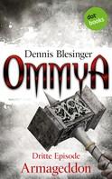 Dennis Blesinger: OMMYA - Band 3: Armageddon