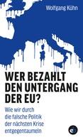 Wolfgang Kühn: Wer bezahlt den Untergang der EU?