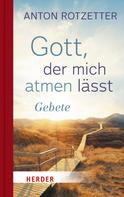 Anton Rotzetter: Gott, der mich atmen lässt
