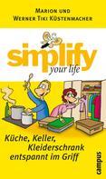 Werner Tiki Küstenmacher: simplify your life - Küche, Keller, Kleiderschrank entspannt im Griff ★★★★