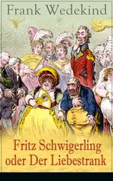 Fritz Schwigerling oder Der Liebestrank (Vollständige Ausgabe) - Schwank in drei Aufzügen
