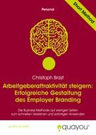 Christoph Brast: Arbeitgeberattraktivität steigern: Erfolgreiche Gestaltung des Employer Branding