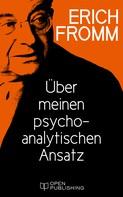 Erich Fromm: Über meinen psychoanalytischen Ansatz