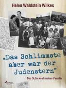 Helen Waldstein Wilkes: Das Schlimmste aber war der Judenstern - Das Schicksal meiner Familie ★★★★★