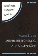 Malte Stock: Business Survival Guide: Mitarbeiterführung auf Augenhöhe