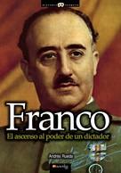 Andrés Rueda Román: Franco, el ascenso al poder de un dictador