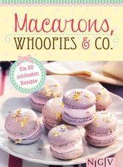 Macarons, Whoopies & Co. - Die 50 schönsten Rezepte für gefüllte Plätzchen