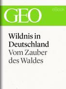 : Wildnis in Deutschland: Vom Zauber des Waldes (GEO eBook Single)