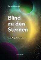 Gerhard Jaworek: Blind zu den Sternen