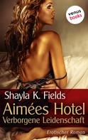 Shayla K. Fields: Aimées Hotel: Verborgene Leidenschaft ★★★