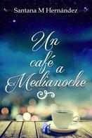 Santana M. Hernández: Un café a medianoche