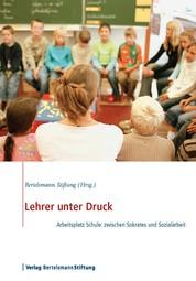 Lehrer unter Druck - Arbeitsplatz Schule: zwischen Sokrates und Sozialarbeit