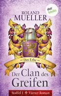 Roland Mueller: Der Clan des Greifen - Staffel I. Vierter Roman: Das Erbe ★★★