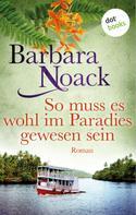 Barbara Noack: So muss es wohl im Paradies gewesen sein ★★★★