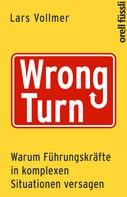 Lars Vollmer: Wrong Turn - Warum Führungskräfte in komplexen Situationen versagen ★★★★★