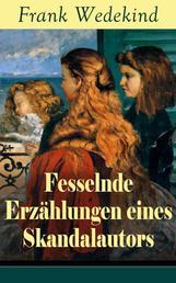 Fesselnde Erzählungen eines Skandalautors (Vollständige Ausgabe) - Mine-Haha oder Über die körperliche Erziehung der jungen Mädchen + Der Verführer + Rabbi Esra + Die Schutzimpfung