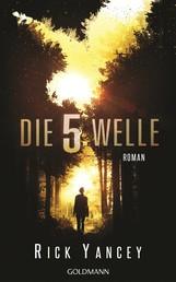 Die fünfte Welle - Band 1 - Roman