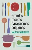 Marta Carnicero: Grandes recetas para cocinas pequeñas